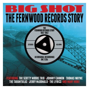 V.A. - Big Shot : The Fernwood Records Story 1957-1962