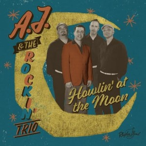 A.J. And The Rockin' Trio- Howlin' At The Moon