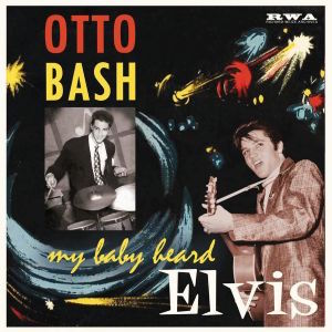 "Bash ,Otto - My Baby Heard Elvis ( ltd 10 "" )"