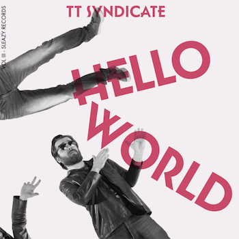 T.T. Syndicate - Hello World + 1(Vol III Ltd 45's )
