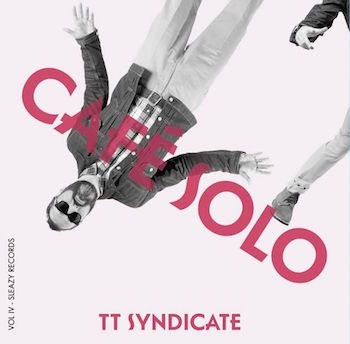 T.T. Syndicate - Cafe Solo + 1 ( Ltd 45's ) due 08/01