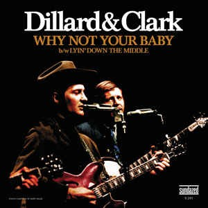 Dillard & Clark - Why Not Your Baby / Lyin' Down The Middle