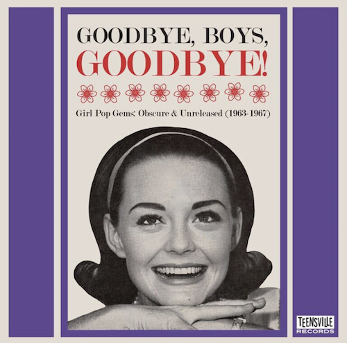 V.A. - Goodbye ,Boys ,Goodbye : Girl Pop Gems ...1963-1967
