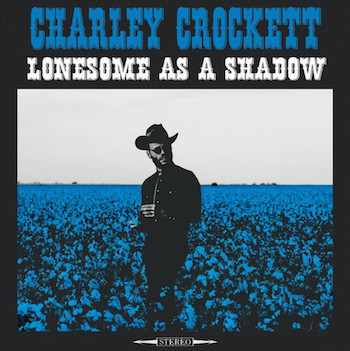 Crockett ,Charley - Lonesome As A Shadow ( Ltd 180gr Lp)