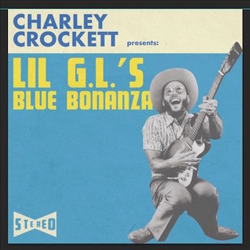 Crockett ,Charley - Presents Lil' G.L. 's Blue Bonanza (Ltd Lp)